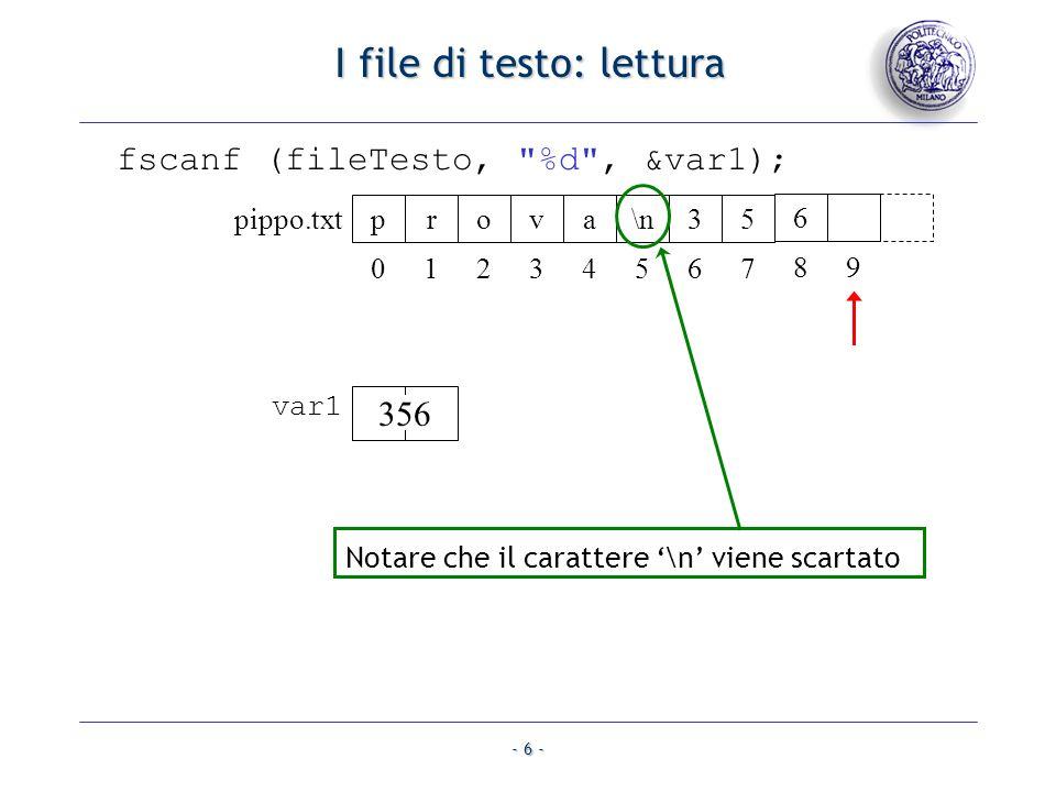 - 7 - I file di testo: scrittura append I file di testo: scrittura append fprintf (fileTesto, %c , var2); fileTesto = fopen ( pippo.txt , a ); prova\n35 pippo.txt 01234567 6 89 prova\n35 pippo.txt 01234567 6 89 @ 10 char var2 = @ ; @ var2