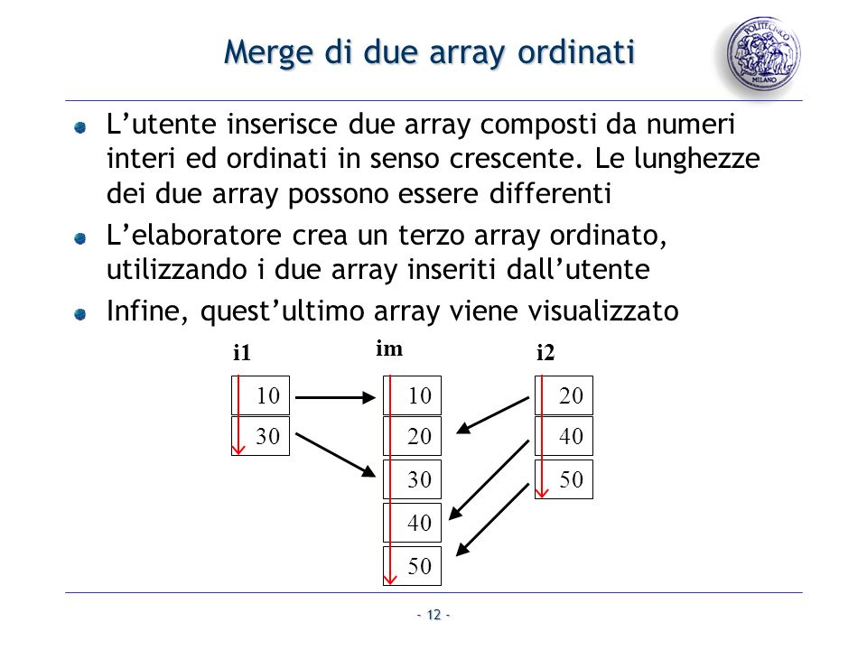 - 12 - Merge di due array ordinati Lutente inserisce due array composti da numeri interi ed ordinati in senso crescente.