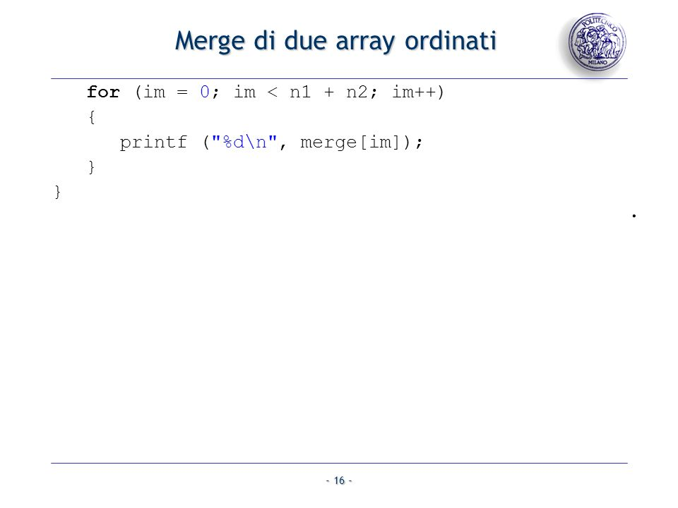 - 16 - Merge di due array ordinati for (im = 0; im < n1 + n2; im++) { printf (