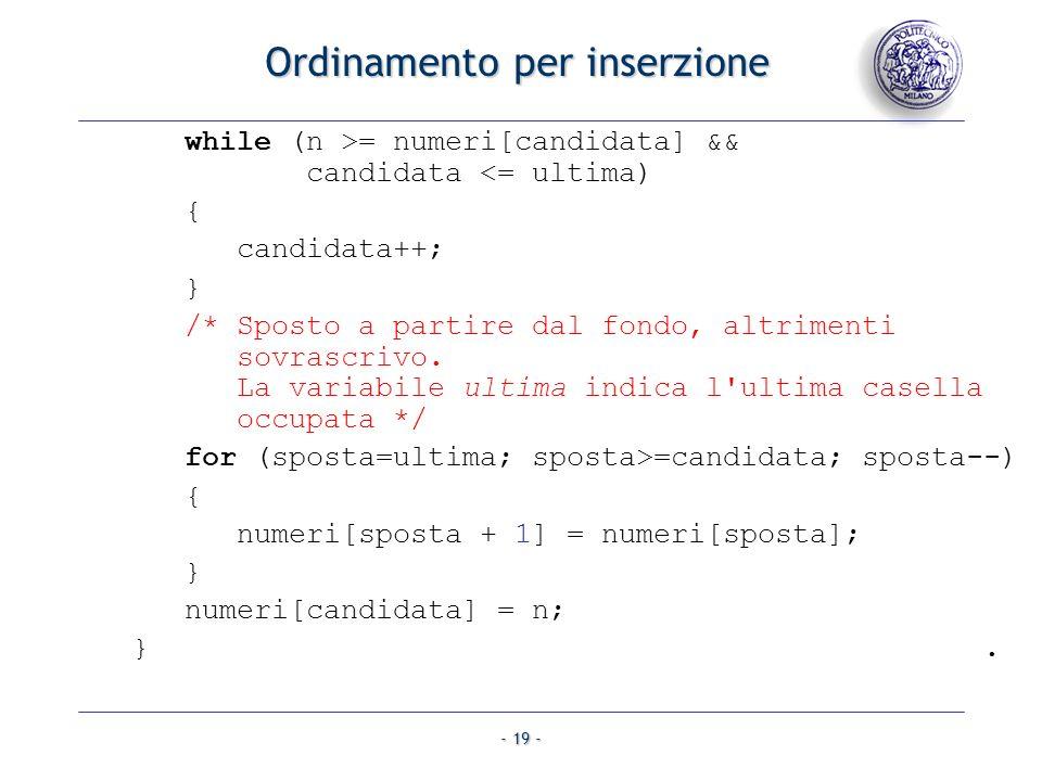 - 19 - while (n >= numeri[candidata] && candidata <= ultima) { candidata++; } /* Sposto a partire dal fondo, altrimenti sovrascrivo.