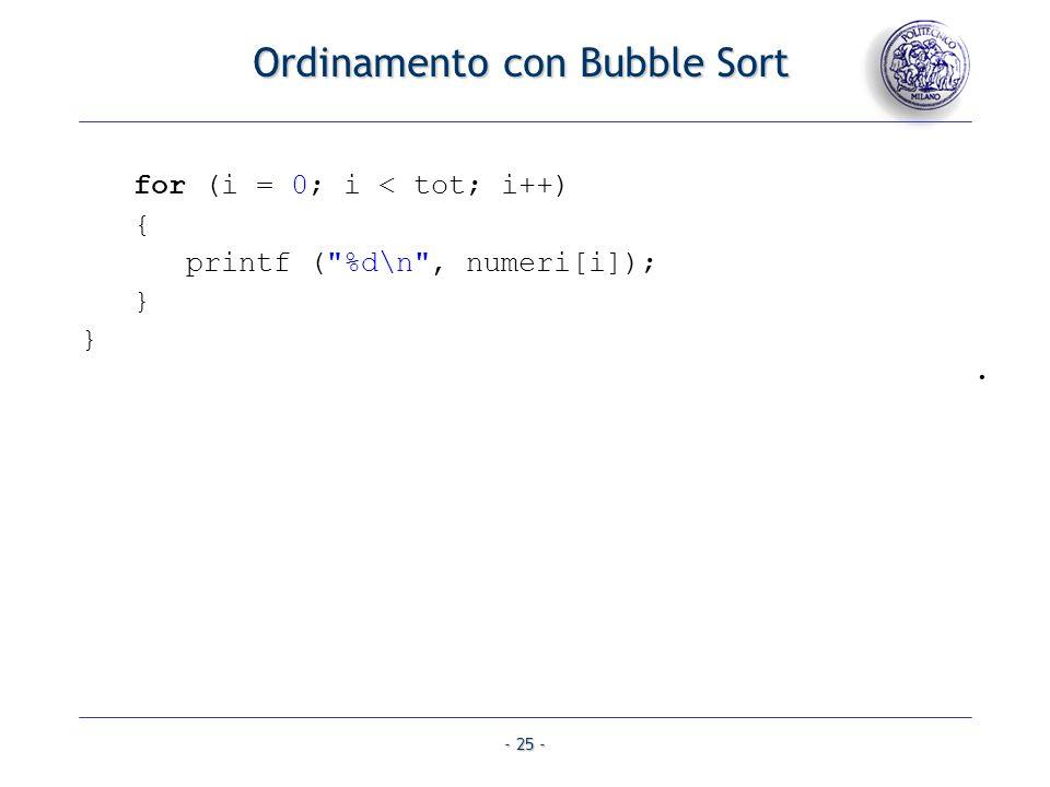 - 25 - for (i = 0; i < tot; i++) { printf ( %d\n , numeri[i]); } }. Ordinamento con Bubble Sort