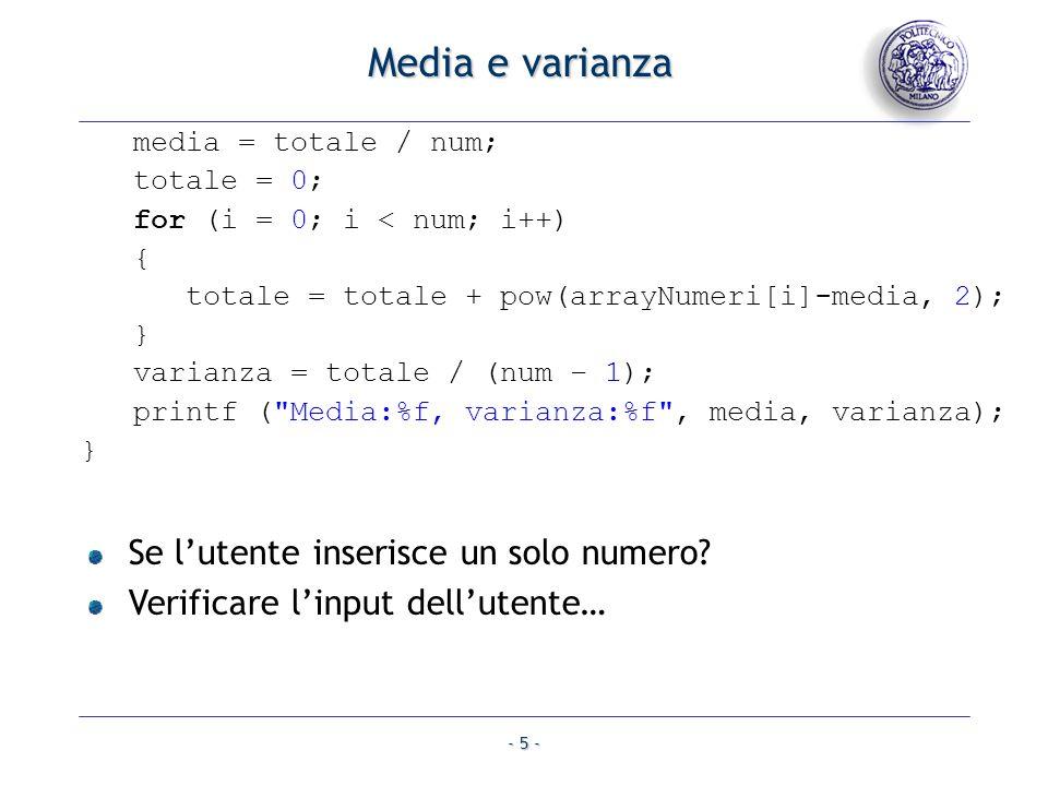 - 5 - media = totale / num; totale = 0; for (i = 0; i < num; i++) { totale = totale + pow(arrayNumeri[i]-media, 2); } varianza = totale / (num – 1); printf ( Media:%f, varianza:%f , media, varianza); } Media e varianza Se lutente inserisce un solo numero.
