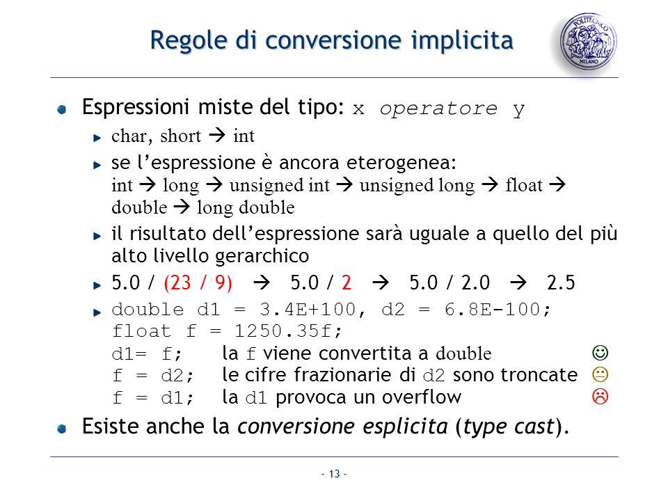 - 13 - Regole di conversione implicita Espressioni miste del tipo: x operatore y char, short int se lespressione è ancora eterogenea: int long unsigne