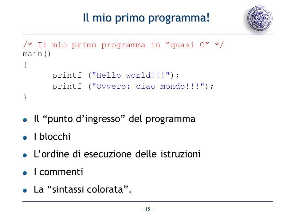 - 15 - Il mio primo programma! /* Il mio primo programma in quasi C */ main() { printf (