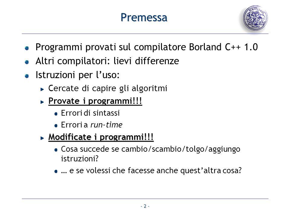 - 2 - Premessa Programmi provati sul compilatore Borland C++ 1.0 Altri compilatori: lievi differenze Istruzioni per luso: Cercate di capire gli algori