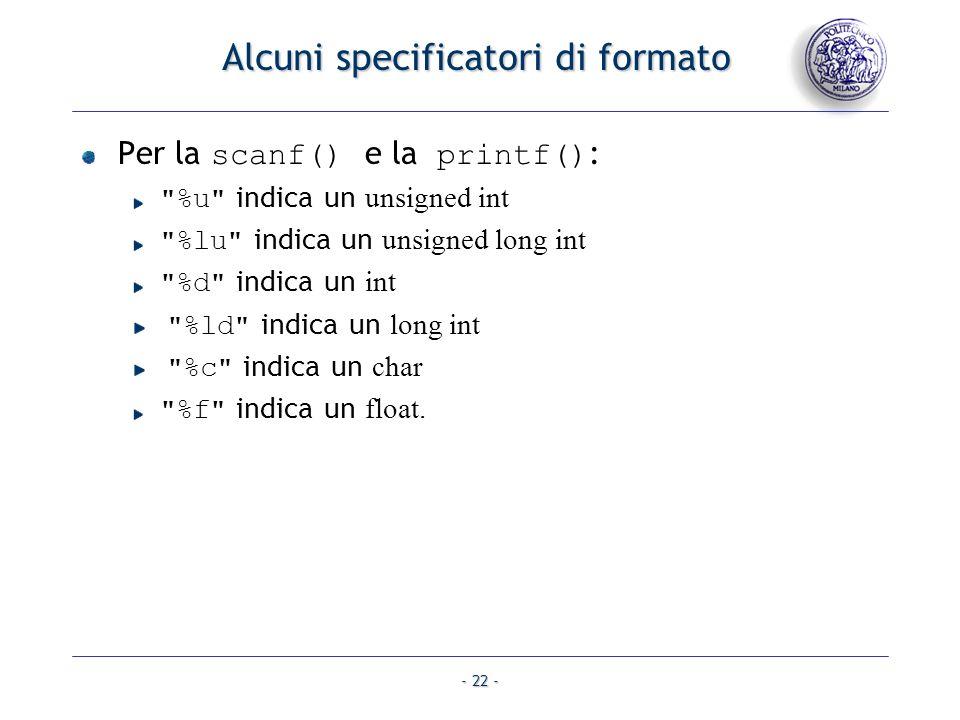 - 22 - Alcuni specificatori di formato Per la scanf() e la printf() :