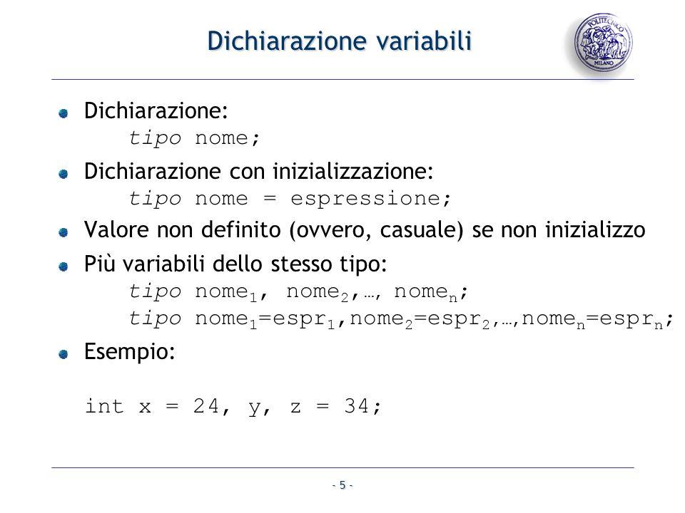 - 5 - Dichiarazione variabili Dichiarazione: tipo nome; Dichiarazione con inizializzazione: tipo nome = espressione; Valore non definito (ovvero, casu
