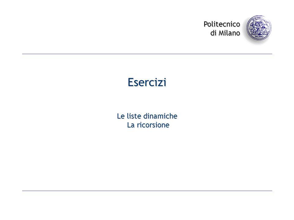 Politecnico di Milano Esercizi Le liste dinamiche La ricorsione