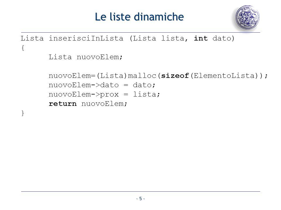 - 6 - Le liste dinamiche void scriviLista (Lista lista) { Lista cursore; cursore = lista; while (cursore != NULL) { printf ( %d\n , cursore->dato); cursore = cursore->prox; } printf ( Fine\n ); }