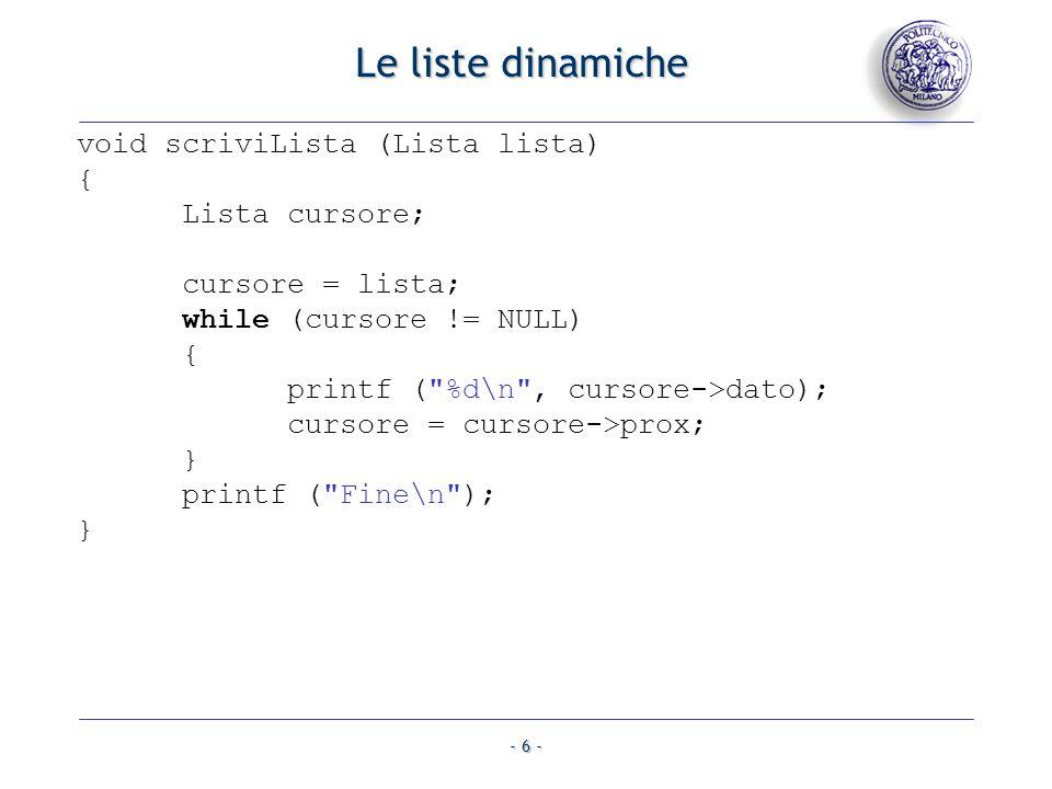 - 7 - Le liste dinamiche Lista cancellaLista (Lista lista) { Lista temp, cursore; cursore = lista; while (cursore != NULL) { temp = cursore->prox; free (cursore); cursore = temp; } return cursore; }