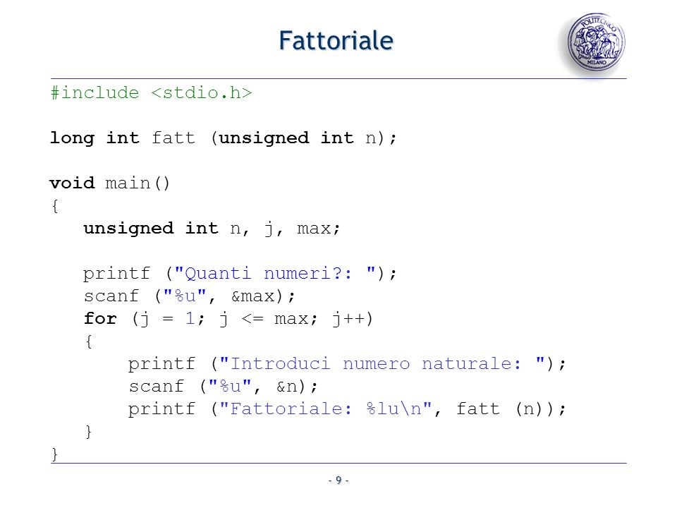 - 9 - Fattoriale #include long int fatt (unsigned int n); void main() { unsigned int n, j, max; printf (