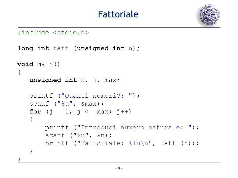 - 10 - Fattoriale long int fatt (unsigned int n) { long int tot; if (n == 0) { tot = 1; } else { tot = n * fatt (n – 1); } return tot; }