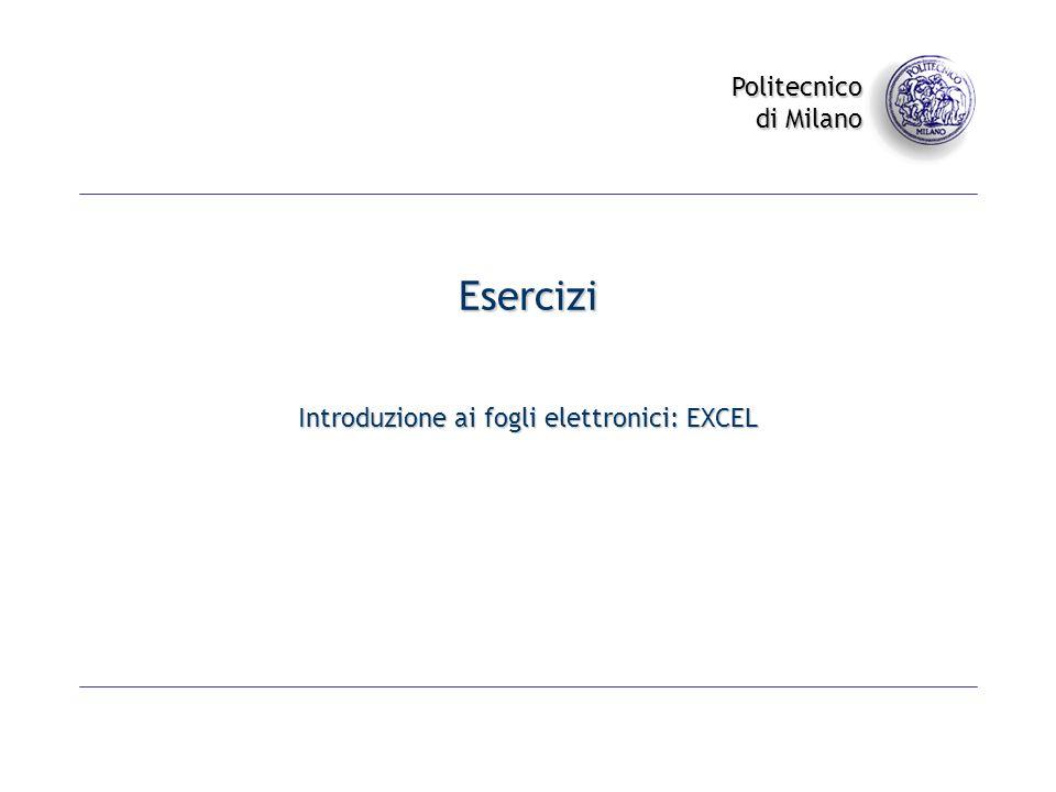 Politecnico di Milano Esercizi Introduzione ai fogli elettronici: EXCEL
