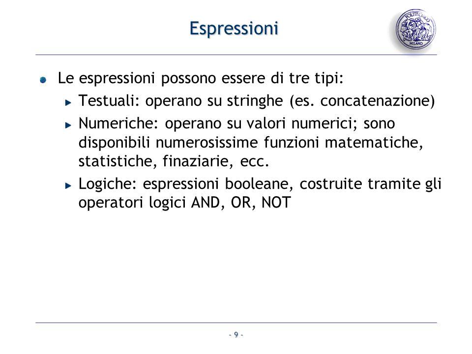 - 9 - Le espressioni possono essere di tre tipi: Testuali: operano su stringhe (es. concatenazione) Numeriche: operano su valori numerici; sono dispon