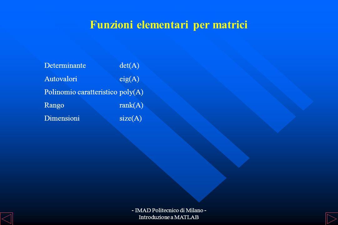 - IMAD Politecnico di Milano - Introduzione a MATLAB Funzioni elementari per matrici Gli operatori elementari sono: +, -, *, /, \,.*,./,.^ L'operazion