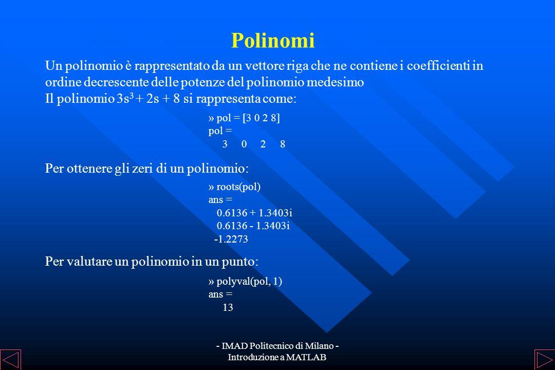 - IMAD Politecnico di Milano - Introduzione a MATLAB Funzioni elementari per matrici Determinante det(A) Autovalorieig(A) Polinomio caratteristicopoly