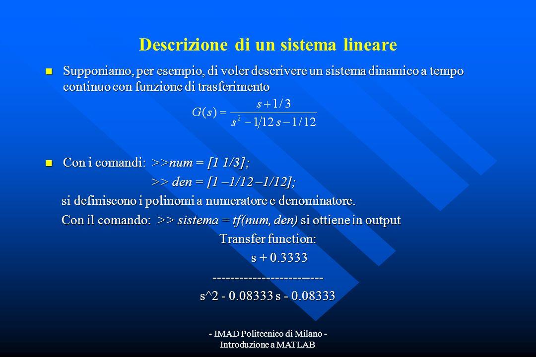 - IMAD Politecnico di Milano - Introduzione a MATLAB Descrizione di un sistema lineare Matlab consente di descrivere sistemi lineari a tempo continuo,
