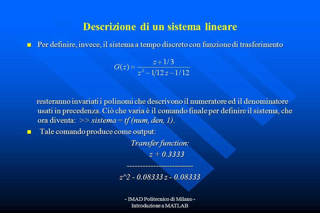 - IMAD Politecnico di Milano - Introduzione a MATLAB Descrizione di un sistema lineare Supponiamo, per esempio, di voler descrivere un sistema dinamic