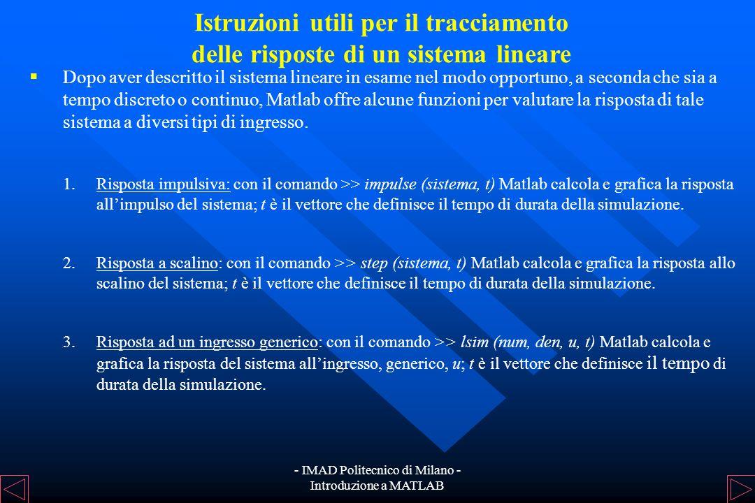- IMAD Politecnico di Milano - Introduzione a MATLAB Descrizione di un sistema lineare Per definire, invece, il sistema a tempo discreto con funzione