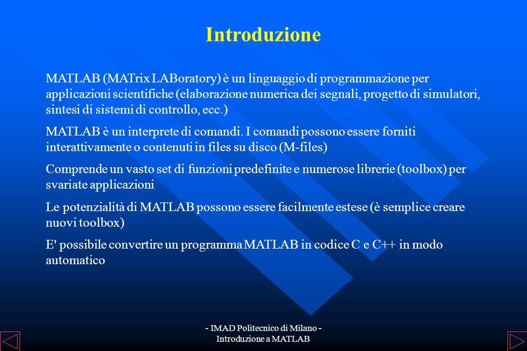 - IMAD Politecnico di Milano - Introduzione a MATLAB Organizzazione della Presentazione INTRODUZIONE A MATLAB INTRODUZIONE A MATLAB DEFINIZIONE DI VAR