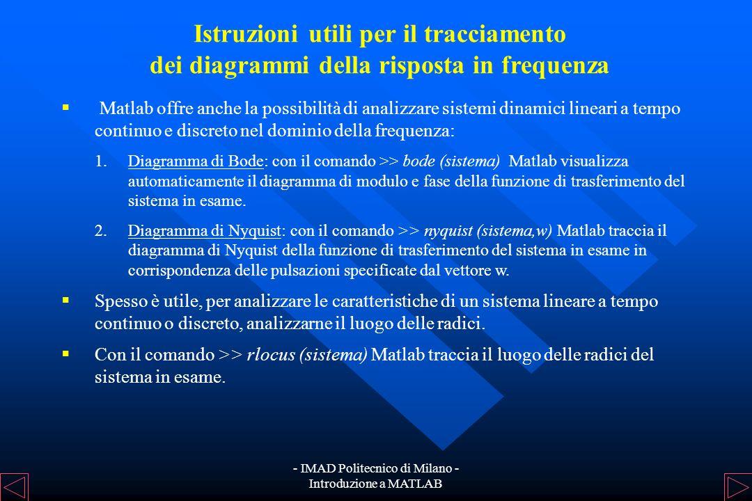 - IMAD Politecnico di Milano - Introduzione a MATLAB Istruzioni utili per il tracciamento delle risposte di un sistema lineare Dopo aver descritto il