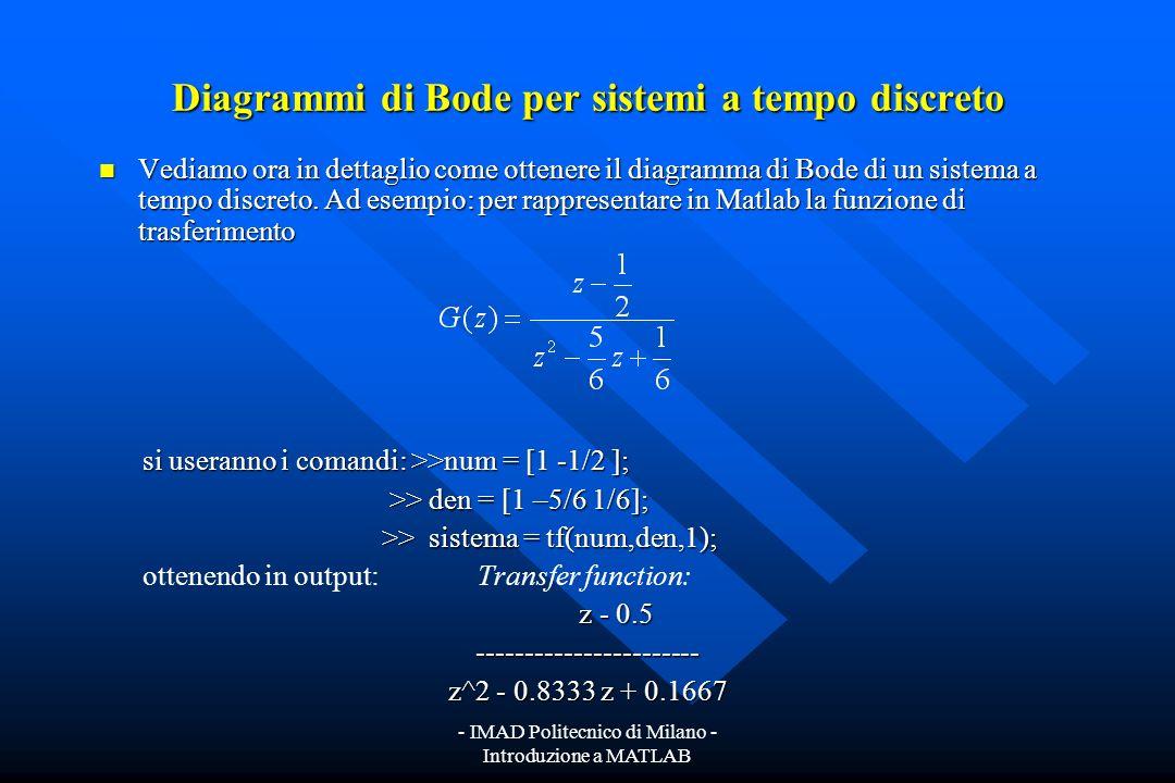 - IMAD Politecnico di Milano - Introduzione a MATLAB Istruzioni utili per il tracciamento dei diagrammi della risposta in frequenza Matlab offre anche