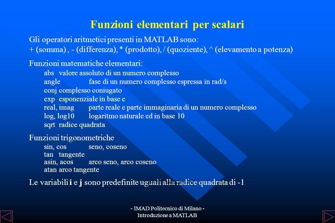 - IMAD Politecnico di Milano - Introduzione a MATLAB Vettori Un vettore può essere creato con la stessa sintassi utilizzata per le matrici oppure con