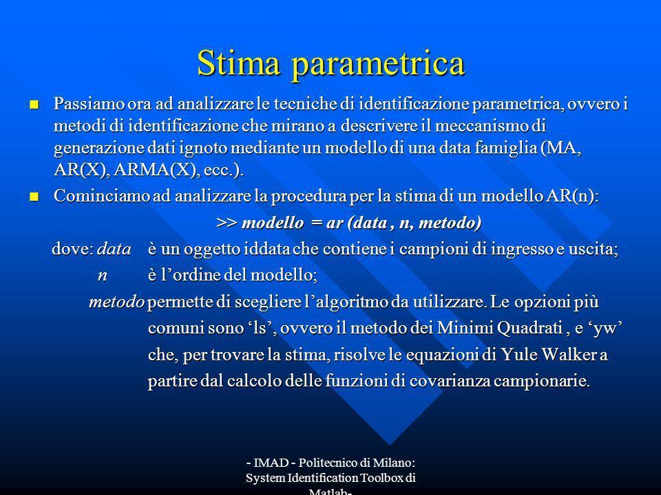 - IMAD - Politecnico di Milano: System Identification Toolbox di Matlab- Stima parametrica Passiamo ora ad analizzare le tecniche di identificazione p