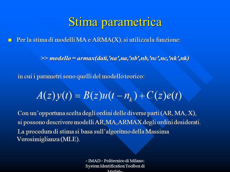 - IMAD - Politecnico di Milano: System Identification Toolbox di Matlab- Stima parametrica Per la stima di modelli MA e ARMA(X), si utilizza la funzio