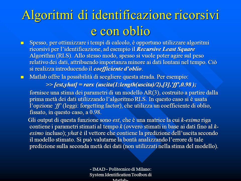 - IMAD - Politecnico di Milano: System Identification Toolbox di Matlab- Algoritmi di identificazione ricorsivi e con oblio Spesso, per ottimizzare i