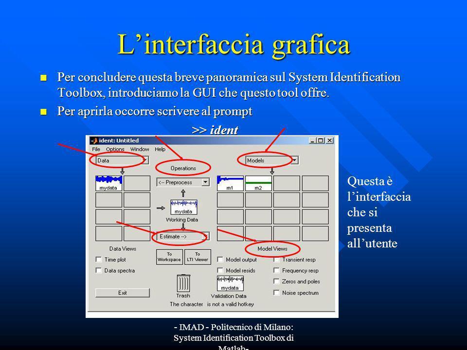 - IMAD - Politecnico di Milano: System Identification Toolbox di Matlab- Linterfaccia grafica Per concludere questa breve panoramica sul System Identi