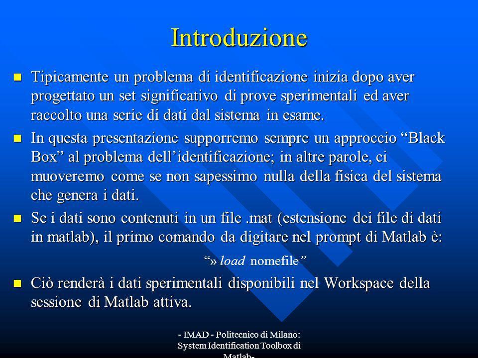 - IMAD - Politecnico di Milano: System Identification Toolbox di Matlab- Introduzione Tipicamente un problema di identificazione inizia dopo aver prog