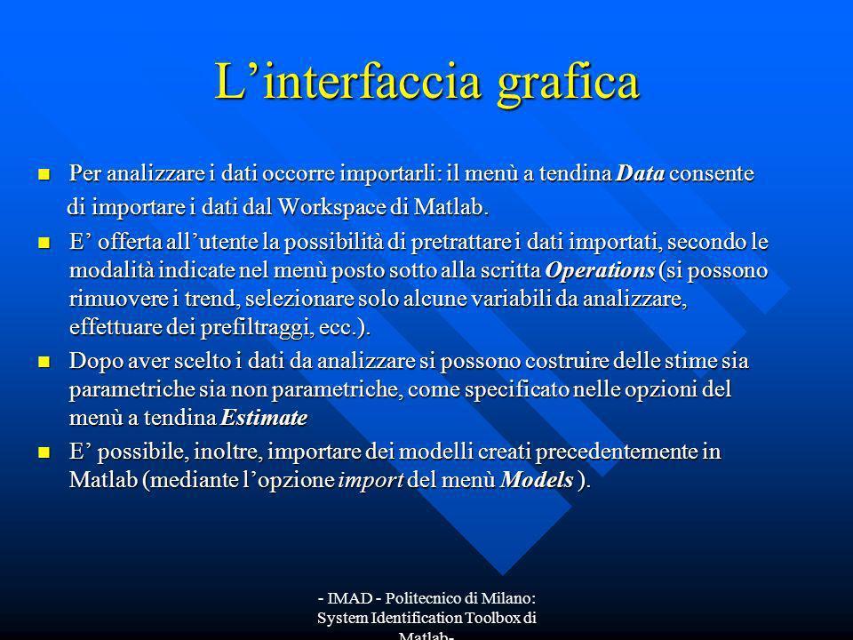 - IMAD - Politecnico di Milano: System Identification Toolbox di Matlab- Linterfaccia grafica Per analizzare i dati occorre importarli: il menù a tend