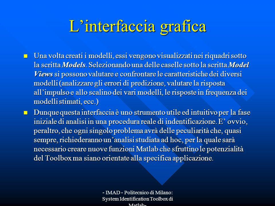 - IMAD - Politecnico di Milano: System Identification Toolbox di Matlab- Linterfaccia grafica Una volta creati i modelli, essi vengono visualizzati ne