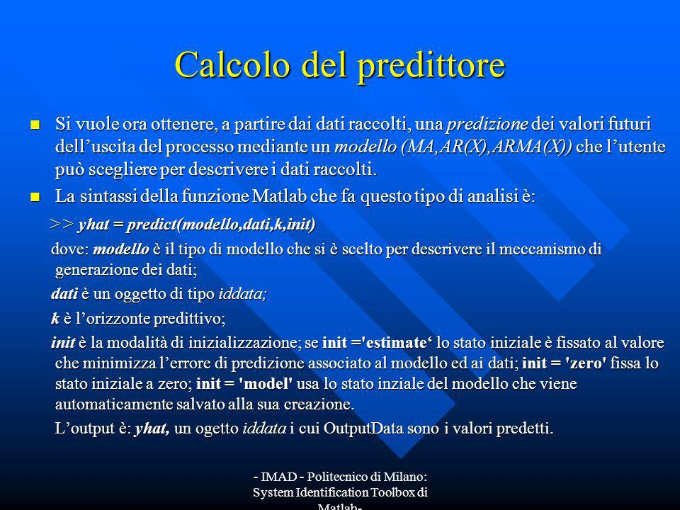 - IMAD - Politecnico di Milano: System Identification Toolbox di Matlab- Calcolo del predittore A partire dai primi 5000 dati raccolti nel vettore uscita, generati per simulazione tramite lesempio guida, si identifica un modello AR(3).