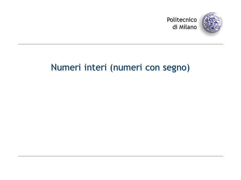Politecnico di Milano Numeri interi (numeri con segno)