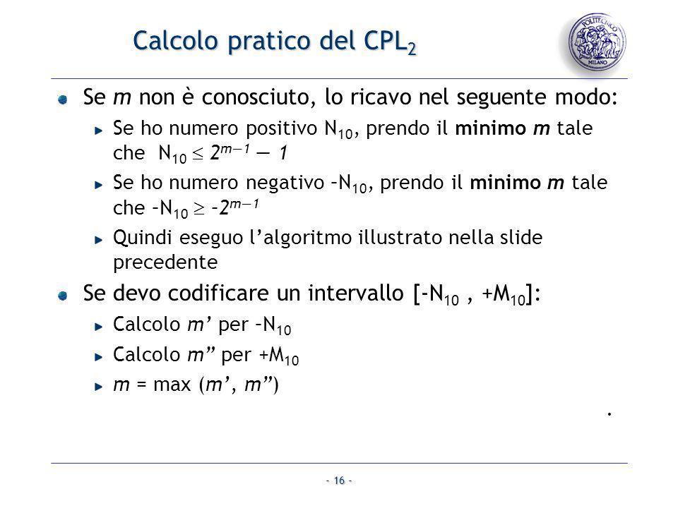- 16 - Calcolo pratico del CPL 2 Se m non è conosciuto, lo ricavo nel seguente modo: Se ho numero positivo N 10, prendo il minimo m tale che N 10 2 m1