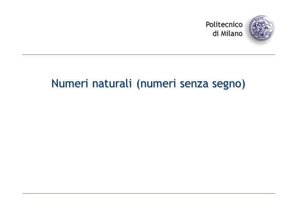 Politecnico di Milano Numeri naturali (numeri senza segno)
