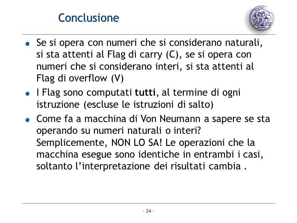 - 24 - Conclusione Se si opera con numeri che si considerano naturali, si sta attenti al Flag di carry (C), se si opera con numeri che si considerano