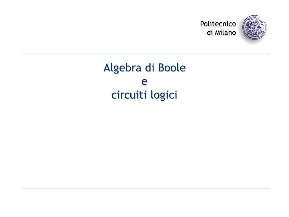 Politecnico di Milano Algebra di Boole e circuiti logici