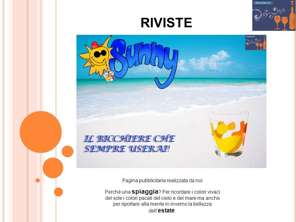 RIVISTE Pagina pubblicitaria realizzata da noi Perché una spiaggia ? Per ricordare i colori vivaci del sole i colori pacati del cielo e del mare ma an