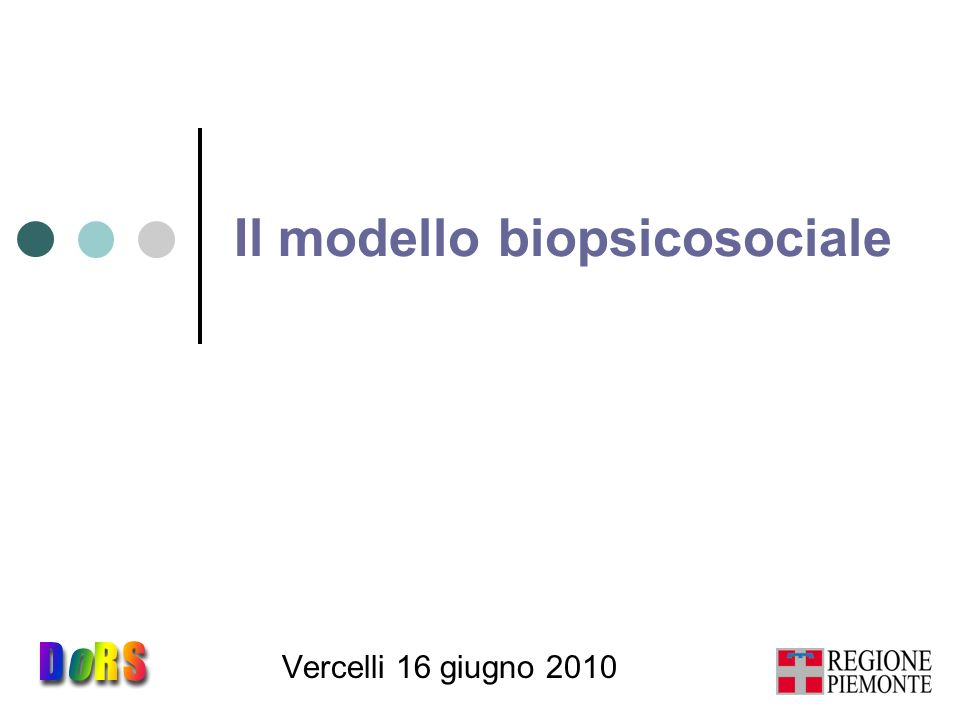 Il modello biopsicosociale Vercelli 16 giugno 2010