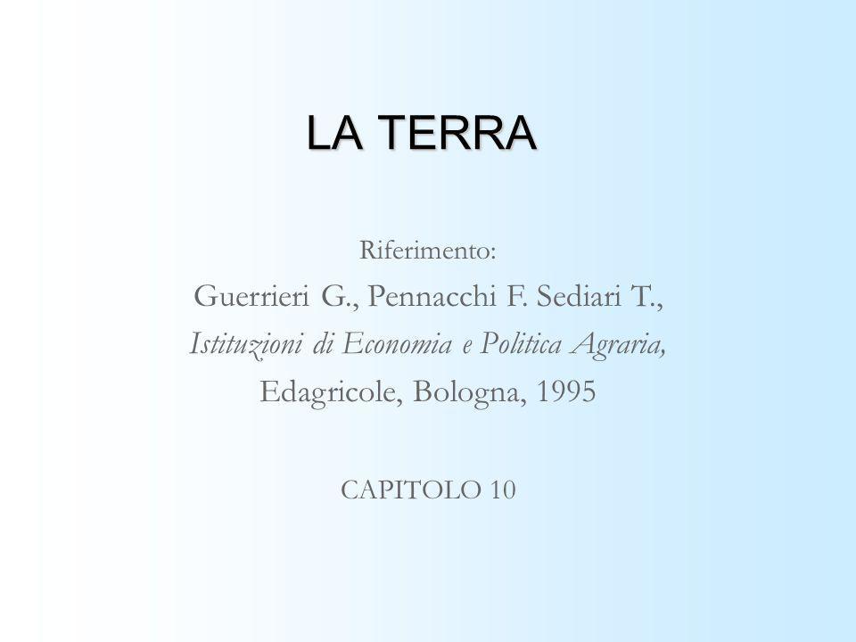LA TERRA Riferimento: Guerrieri G., Pennacchi F. Sediari T., Istituzioni di Economia e Politica Agraria, Edagricole, Bologna, 1995 CAPITOLO 10