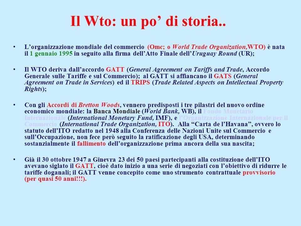 Il Wto: un po di storia.. Lorganizzazione mondiale del commercio (Omc; o World Trade Organization,WTO) è nata il 1 gennaio 1995 in seguito alla firma