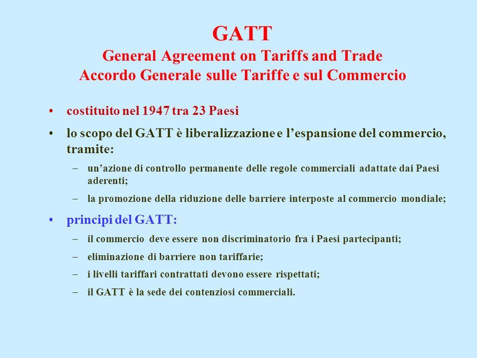 GATT General Agreement on Tariffs and Trade Accordo Generale sulle Tariffe e sul Commercio costituito nel 1947 tra 23 Paesi lo scopo del GATT è libera