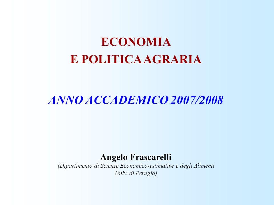 ECONOMIA E POLITICA AGRARIA ANNO ACCADEMICO 2007/2008 Angelo Frascarelli (Dipartimento di Scienze Economico-estimative e degli Alimenti Univ. di Perug