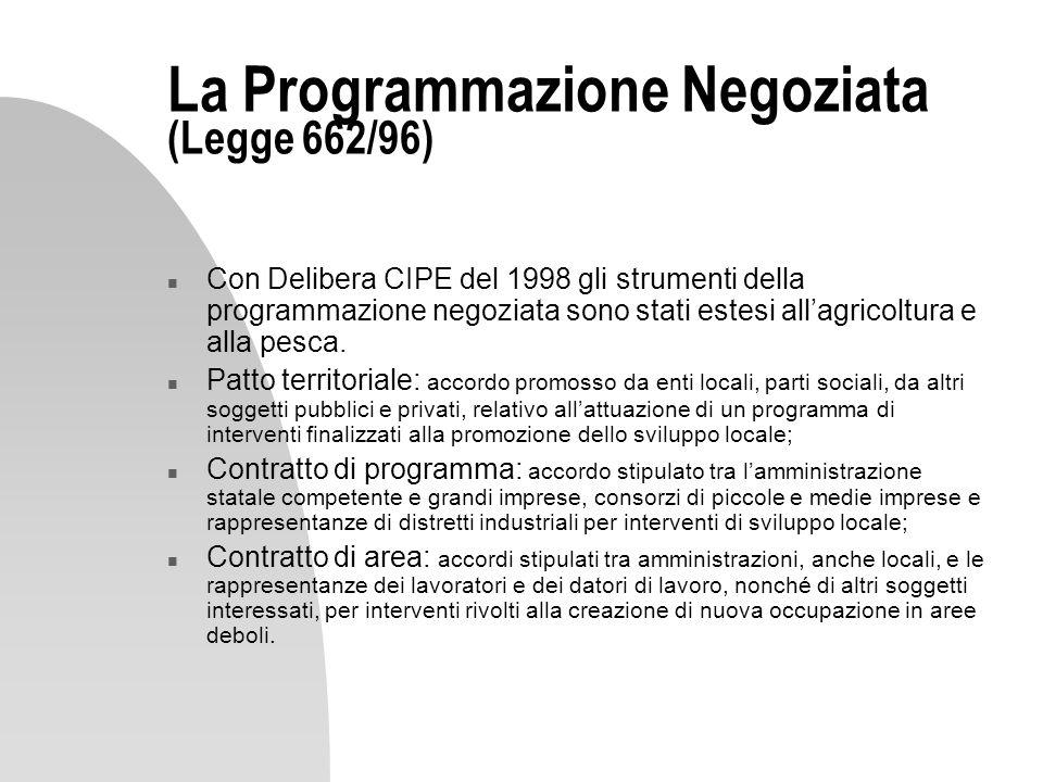 La Programmazione Negoziata (Legge 662/96) n Con Delibera CIPE del 1998 gli strumenti della programmazione negoziata sono stati estesi allagricoltura