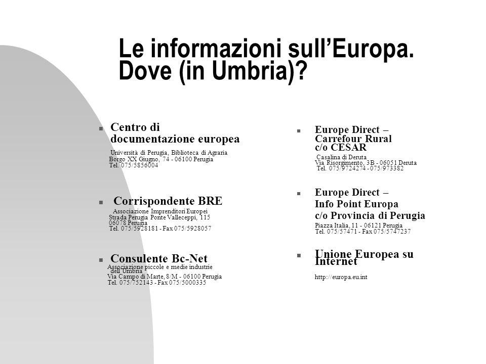 Le informazioni sullEuropa. Dove (in Umbria)? n Centro di documentazione europea Università di Perugia, Biblioteca di Agraria Borgo XX Giugno, 74 - 06