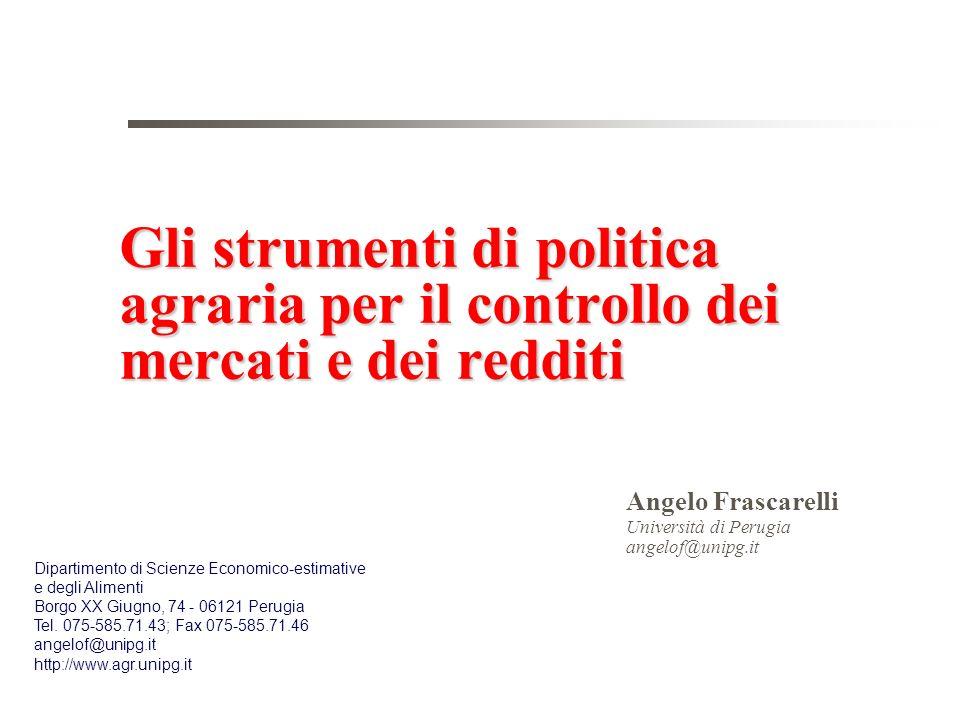 Gli strumenti di politica agraria per il controllo dei mercati e dei redditi Angelo Frascarelli Università di Perugia angelof@unipg.it Dipartimento di
