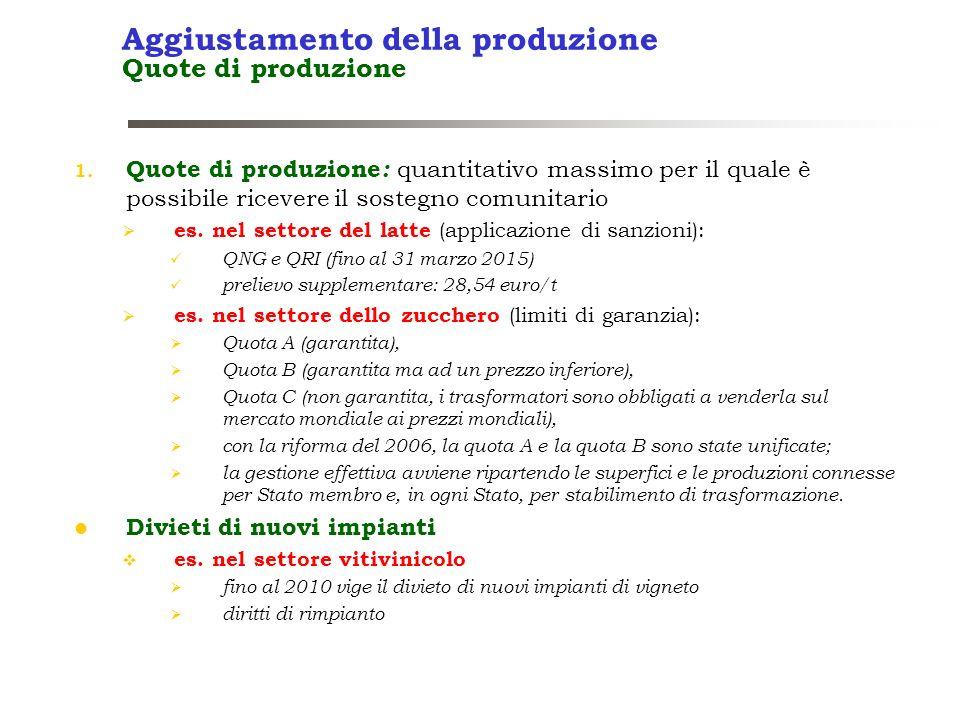 Aggiustamento della produzione Quote di produzione 1. Quote di produzione : quantitativo massimo per il quale è possibile ricevere il sostegno comunit
